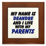 my name is deandre and I live with my parents Fram