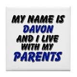 my name is davon and I live with my parents Tile C