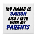 my name is davion and I live with my parents Tile