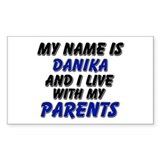 my name is danika and I live with my parents Stick