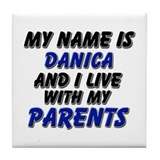my name is danica and I live with my parents Tile