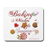 Baking Makes Life Sweeter Mousepad