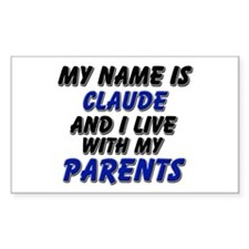 my name is claude and I live with my parents Stick