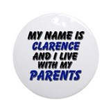 my name is clarence and I live with my parents Orn
