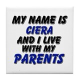 my name is ciera and I live with my parents Tile C