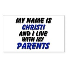 my name is christi and I live with my parents Stic