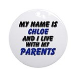my name is chloe and I live with my parents Orname