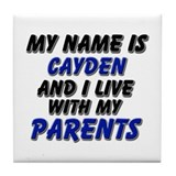 my name is cayden and I live with my parents Tile