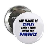 my name is carley and I live with my parents 2.25""