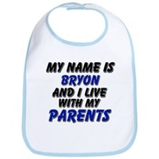 my name is bryon and I live with my parents Bib