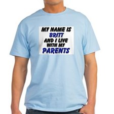 my name is britt and I live with my parents T-Shirt