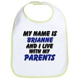 my name is brianne and I live with my parents Bib