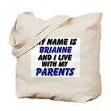my name is brianne and I live with my parents Tote