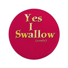 "I Swallow (Souls) 3.5"" Button"