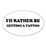 Rather be Getting a Tattoo Oval Decal