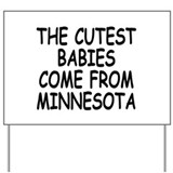 The cutest babies come from Minnesota Yard Sign