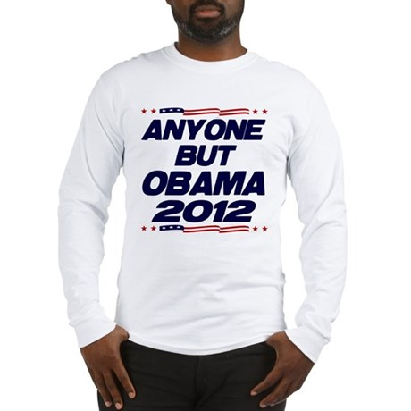 Anyone But Obama Long Sleeve T-Shirt