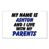 my name is ashton and I live with my parents Stick