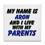 my name is aron and I live with my parents Tile Co