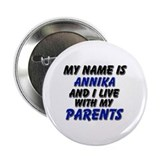 my name is annika and I live with my parents 2.25""