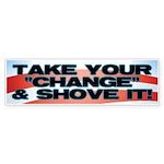 Shove The Change Bumper Sticker
