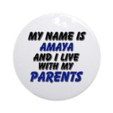 my name is amaya and I live with my parents Orname