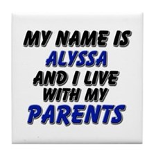 my name is alyssa and I live with my parents Tile