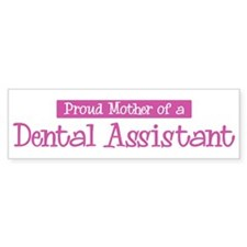 Proud Mother of Dental Assist Bumper Bumper Sticker