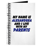 my name is alexandrea and I live with my parents J