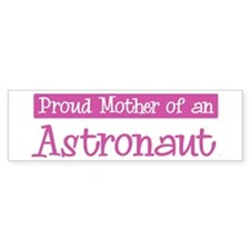 Proud Mother of Astronaut Bumper Bumper Sticker