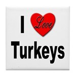 I Love Turkeys Tile Coaster