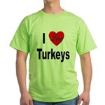I Love Turkeys Green T-Shirt