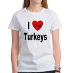 I Love Turkeys (Front) Women's T-Shirt