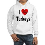 I Love Turkeys (Front) Hooded Sweatshirt