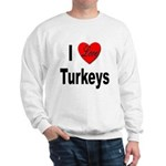 I Love Turkeys (Front) Sweatshirt