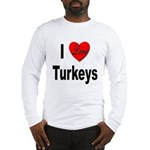 I Love Turkeys (Front) Long Sleeve T-Shirt