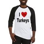 I Love Turkeys Baseball Jersey