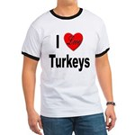 I Love Turkeys (Front) Ringer T