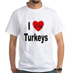 I Love Turkeys (Front) White T-Shirt