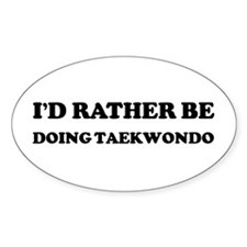 Rather be Doing Taekwondo Oval Decal