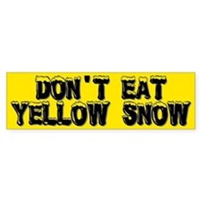 DON'T EAT YELLOW SNOW! Bumper Bumper Sticker