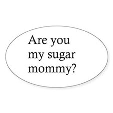 Are you my sugar mommy? Oval Decal