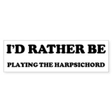 Rather be Playing the Harpsic Bumper Bumper Sticker