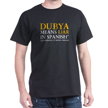 Dubya means liar in Spanish - Black T-Shirt