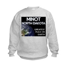 minot north dakota - greatest place on earth Sweatshirt