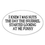 I knew I was nuts... Oval Decal