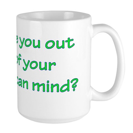 Are you out of your Vulcan mi Large Mug