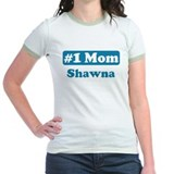 #1 Mom Shawna T