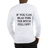 The Bitch Fell Off! Long Sleeve T-Shirt