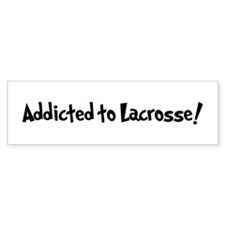 Addicted to Lacrosse Bumper Bumper Sticker